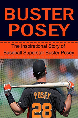 (Buster Posey: The Inspirational Story of Baseball Superstar Buster Posey (Buster Posey Unauthorized Biography, San Francisco Giants, Florida State University, MLB Books))