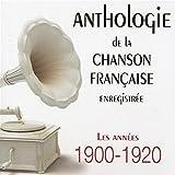 Anthologie De La Chanson Française Enregistrée : Les Années 1900-1920