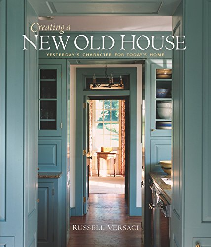 Creating a New Old House: Yesterday's Character for Today's Home by Taunton Press