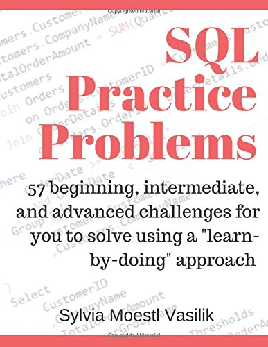 SQL Practice Problems: 57 beginning, intermediate, and advanced challenges for you to solve using a