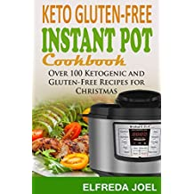 KETO GLUTEN-FREE INSTANT POT COOKBOOK: Over 100 Ketogenic and Gluten-free Recipes for Christmas