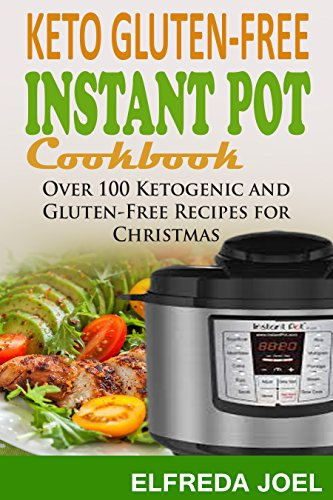 KETO GLUTEN-FREE INSTANT POT COOKBOOK: Over 100 Ketogenic and Gluten-free Recipes for Christmas by ELFREDA JOEL