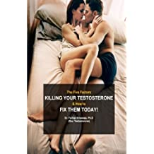 The Five Factors Killing Your Testosterone and How to Fix Them Today: Boost Testosterone Naturally