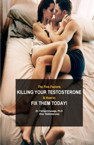 The Five Factors Killing Your Testosterone and How to Fix Them Today: Boost Testosterone Naturally (Libido, Sex Drive, Confidence, Muscle Mass, Fat ... Gynecomastia, Manboobs, Bitch Tits, Beard)