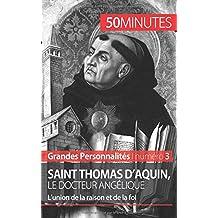 Saint Thomas d'Aquin, le docteur angélique: L'union de la raison et de la foi
