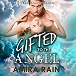 Gifted to the Angel: A Paranormal Pregnancy Romance | Amira Rain