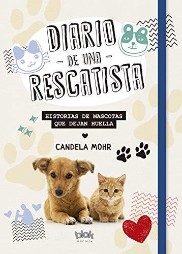 Diario de una rescatista: Historias de mascotas que dejan huella (Spanish Edition) by