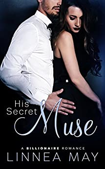 His Secret Muse: A Billionaire Romance (His Muse Book 1) by [May, Linnea]