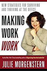 Making Work Work: New Strategies for Surviving and Thriving at the O