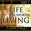 Life Is Worth Living, Part 1 Radio/TV Program by Archbishop Fulton J Sheen Narrated by Fulton J. Sheen