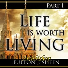 Life Is Worth Living, Part 1 Radio/TV Program by Fulton J Sheen Narrated by Fulton J. Sheen