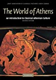 img - for The World of Athens: An Introduction to Classical Athenian Culture (Reading Greek) book / textbook / text book