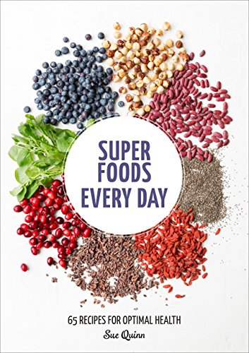 (Super Foods Every Day: Recipes Using Kale, Blueberries, Chia Seeds, Cacao, and Other Ingredients that Promote Whole-Body Health)