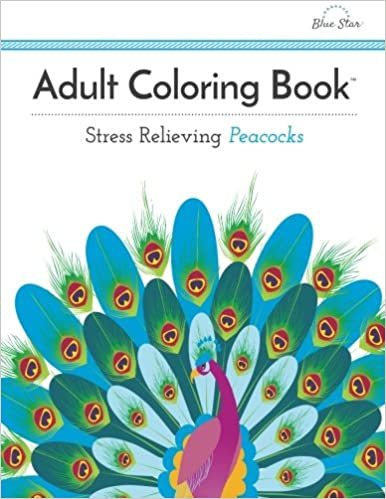 Amazon Adult Coloring Book Stress Relieving Peacocks 9781941325230 Blue Star Books