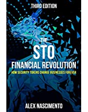The STO Financial Revolution: How Security Tokens Change Businesses Forever - 3rd Edition