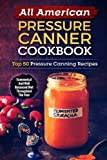 pressure cooker canner recipes - All American Pressure Canner Cookbook: Top 50 Pressure Canning Recipes-Economical And Well Balanced Diet Throughout The Year