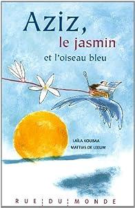 """Afficher """"Aziz, le jasmin et l'oiseau"""""""