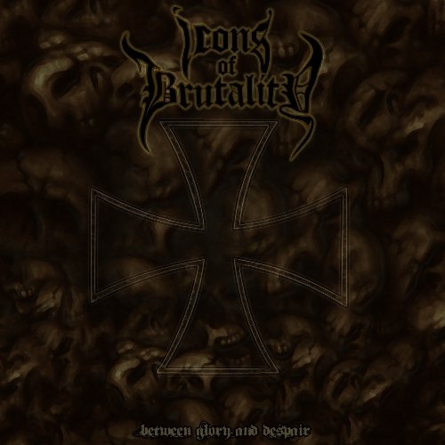 Icons Of Brutality: Between Glory And Despair (Audio CD)