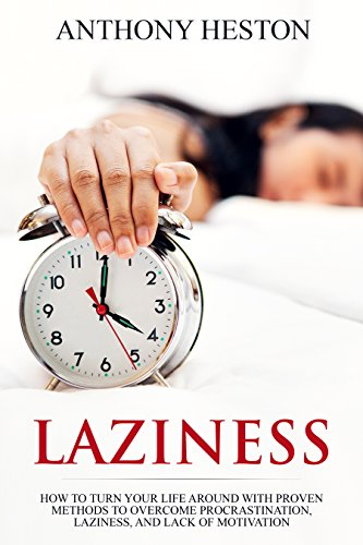 Laziness: How to Turn your Life Around with Proven Methods to Overcome Procrastination, Laziness, and Lack of Motivation (Fastlane to Success)