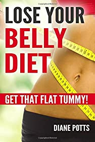 Lose Your Belly Diet: Get That Flat Tummy!