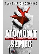 Atomowy szpieg: Ryszard Kukliński i wojna wywiadów