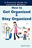 Getting Organized and Staying Organized, Cheryl R. Carter, 0981841724