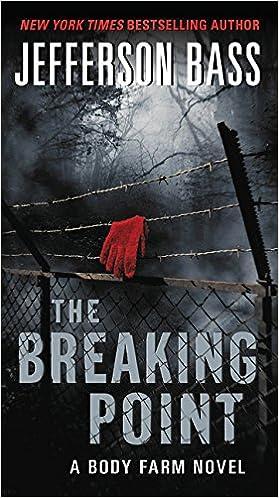 a0122dfe3a4 Amazon.com: The Breaking Point: A Body Farm Novel (9780062262349):  Jefferson Bass: Books