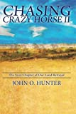 Chasing Crazy Horse II: the Next Chapter of Our Land Betrayal, John Hunter, 1483922820