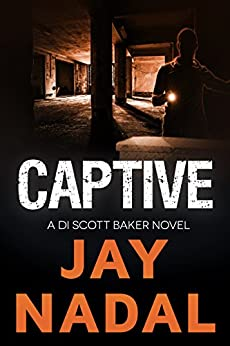 Captive: (The DI Scott Baker Crime Series Book 4) by [Nadal, Jay]