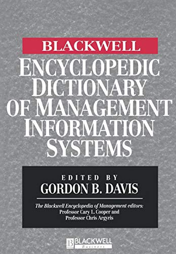 (The Blackwell Encyclopedia of Management and Encyclopedic Dictionaries, The Blackwell Encyclopedic Dictionary of Management Information Systems)
