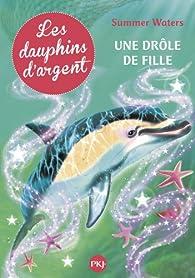 3. Les dauphins d'argent : Une drôle de fille par Julie Sykes