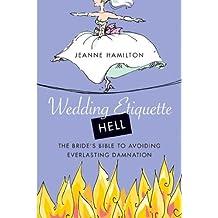 Wedding Etiquette Hell: The Bride's Bible to Avoiding Everlasting Damnation