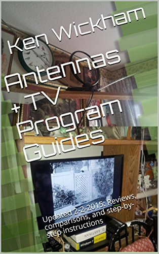 Antennas + TV Program Guides: Updated 2-2-2015: Reviews, comparisons, and step-by-step instructions (Alternatives to Cable TV: Cable Cutting)