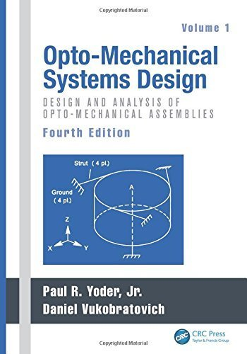 - Opto-Mechanical Systems Design, Fourth Edition, Two Volume Set: Opto-Mechanical Systems Design, Fourth Edition, Volume 1: Design and Analysis of Opto-Mechanical Assemblies (2015-03-19)
