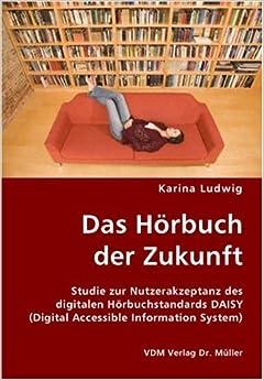 Book Das Horbuch der Zukunft: Studie zur Nutzerakzeptanz des digitalen Horbuchstandards DAISY (Digital Accessible Information System)