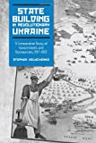 State-Building in Revolutionary Ukraine : A Comparative Study of Governments and Bureaucrats, 1917-1922, University of Toronto Press Staff and Velychenko, Stephen, 1442641320