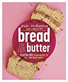 Bread & Butter: Gluten-Free Vegan Recipes to Fill Your Bread Basket
