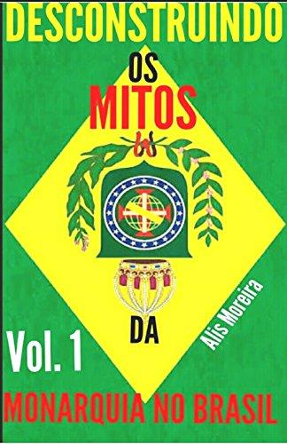 Desconstruindo os Mitos da Monarquia no Brasil