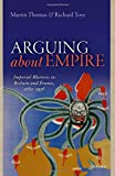 img - for Arguing about Empire: Imperial Rhetoric in Britain and France, 1882-1956 book / textbook / text book