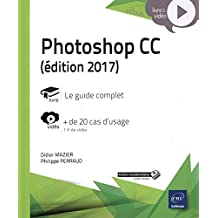 Photoshop CC 2017 : Le guide complet : + de 20 cas d'usage