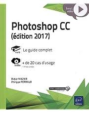 Photoshop CC 2017 : Le guide complet : + de 20 cas d'usage