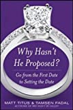 Why Hasn't He Proposed?: Go from the First Date to Setting the Date (Family & Relationships)