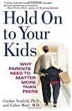 Hold On to Your Kids: Why Parents Need to Matter More Than Peers by Neufeld, Gordon, Mate M.D., Gabor (2006) Paperback