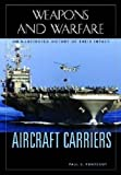 Aircraft Carriers: An Illustrated History of Their Impact (Weapons and Warfare)