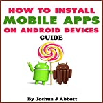 How to Install Mobile Apps on Android Devices Guide | Joshua J. Abbott