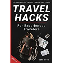Travel Hacks For Experienced Travelers. For People Who Think They Know Everything About Traveling