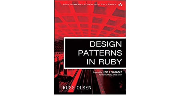 Design Patterns in Ruby (Addison-Wesley Professional Ruby ...