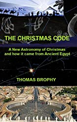 The Christmas Code: A New Astronomy of Christmas and how it came from Ancient Egypt (English Edition)