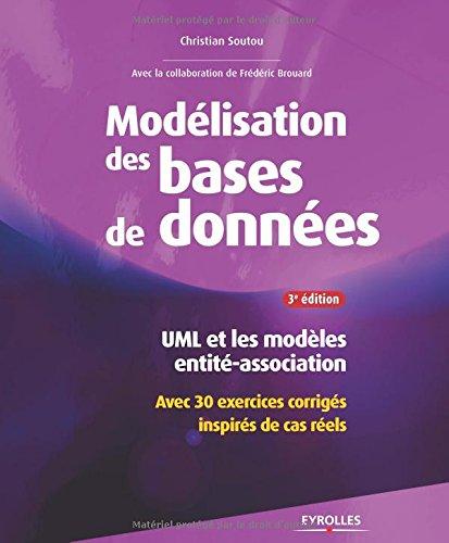 Modélisation de bases de données : UML et les modèles entité-association - Avec 30 exercices corrigés inspirés de cas réels Broché – 21 mai 2015 Frédéric Brouard Christian Soutou Eyrolles 2212142064