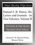 img - for Samuel F. B. Morse, His Letters and Journals - In Two Volumes, Volume II book / textbook / text book